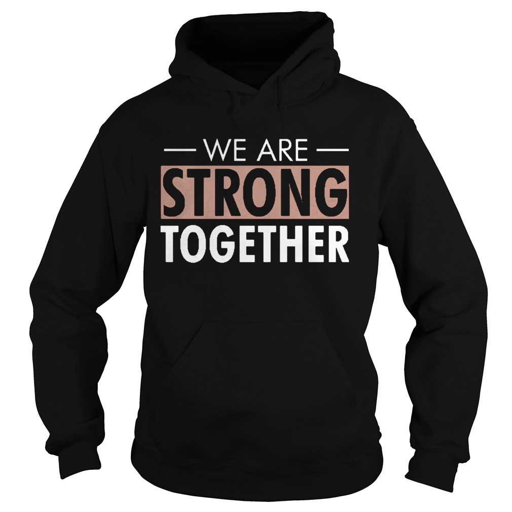 We are strong together  Hoodie