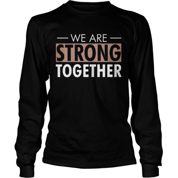 We are strong together  Long Sleeve