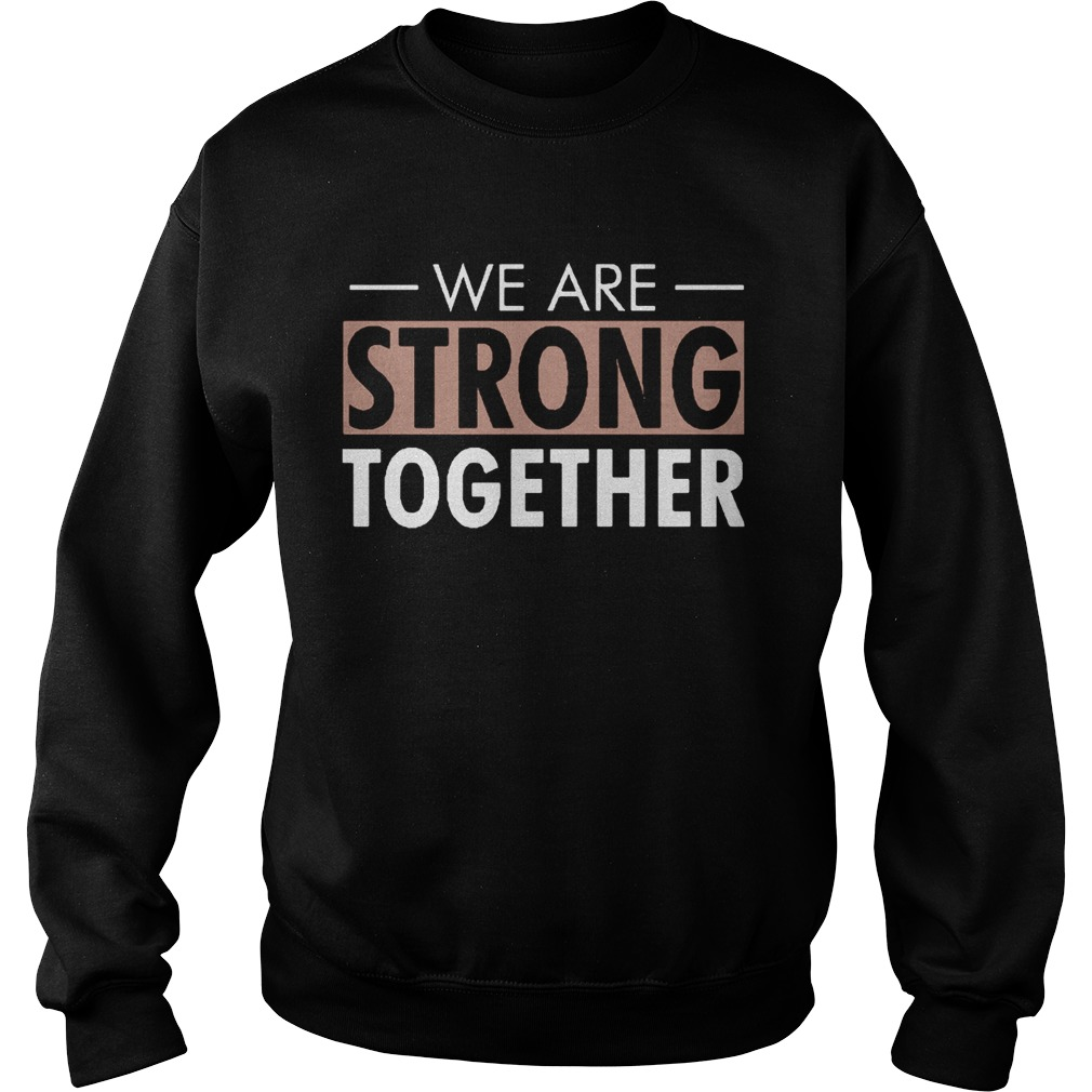 We are strong together  Sweatshirt