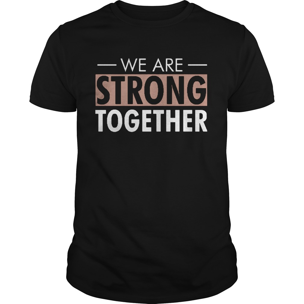 We are strong together  Unisex