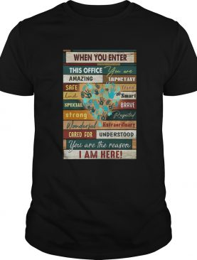 When You Enter This Office You Are Amazing Important Safe Loved shirt
