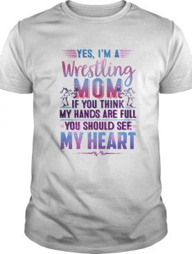 Yes im a wrestling mom if you think my hands are full you should see my heart shirt
