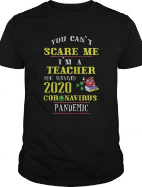 You Cant Scare Me Im A Teacher Who Survived 2020 Coronavirus Pandemic shirt