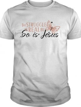 ice The Struggle Is Real But So Is Jesus Religious shirt
