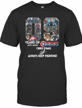 09 Years Of 2011 2020 Captain America Chris Evans Always Keep Fighting Signature T-Shirt