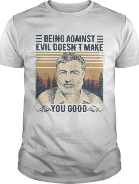 Being against evil doesnt make you good vintage retro shirt