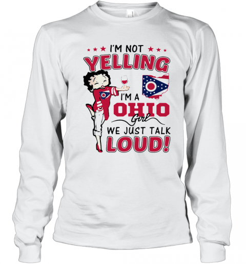Betty Boop I'M Not Yelling I'M A Ohio Girl We Just Talk Loud T-Shirt Long Sleeved T-shirt