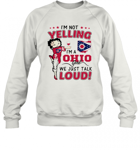 Betty Boop I'M Not Yelling I'M A Ohio Girl We Just Talk Loud T-Shirt Unisex Sweatshirt