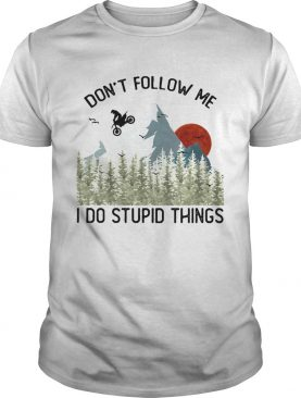 Dont Follow Me I Do Stupid Things Sunset Mountain Drive Motor shirt