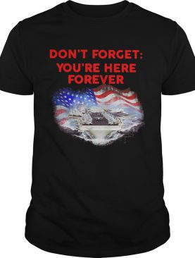 Dont forget youre here forever flag american shirt