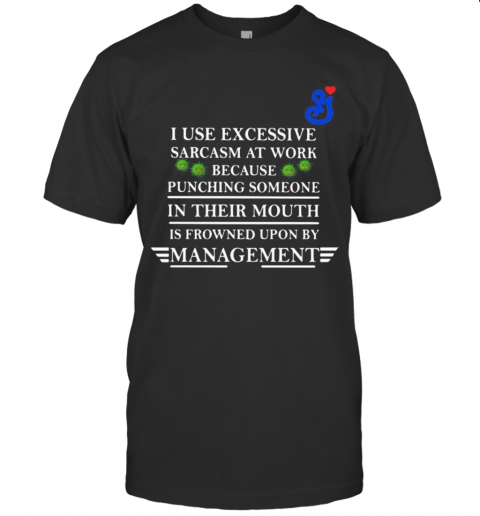 General Mills I Use Excessive Sarcasm At Work Because Punching Someone In Their Mouth Is Frowned Upon By Management Covid 19 T-Shirt Classic Men's T-shirt