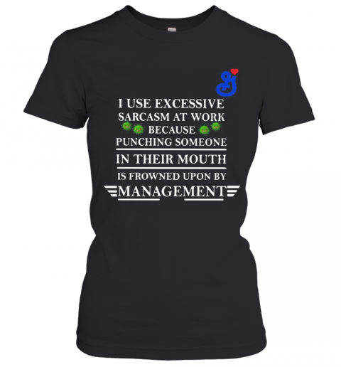 General Mills I Use Excessive Sarcasm At Work Because Punching Someone In Their Mouth Is Frowned Upon By Management Covid 19 T-Shirt Classic Women's T-shirt