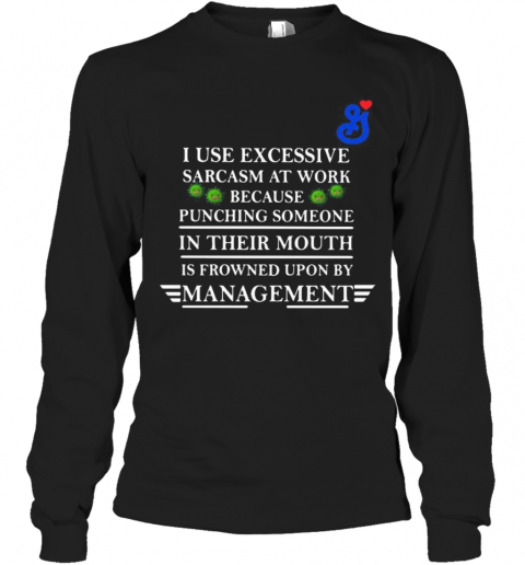 General Mills I Use Excessive Sarcasm At Work Because Punching Someone In Their Mouth Is Frowned Upon By Management Covid 19 T-Shirt Long Sleeved T-shirt