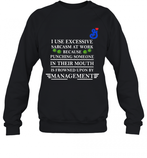General Mills I Use Excessive Sarcasm At Work Because Punching Someone In Their Mouth Is Frowned Upon By Management Covid 19 T-Shirt Unisex Sweatshirt