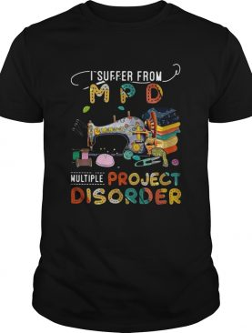 I Suffer From M P D Multiple Sewing Project shirt