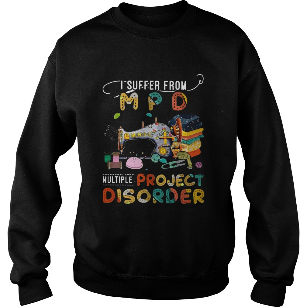 I Suffer From M P D Multiple Sewing Project  Sweatshirt