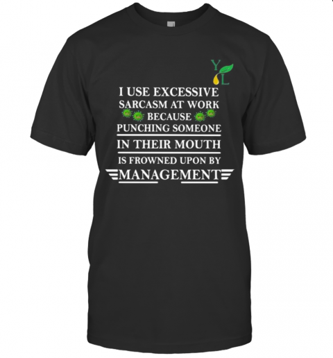 I Use Excessive Sarcasm At Work Because Punching Someone In Their Mouth Is Frowned Upon By Management Covid 19 T-Shirt Classic Men's T-shirt