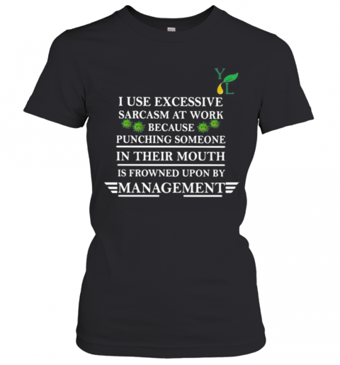 I Use Excessive Sarcasm At Work Because Punching Someone In Their Mouth Is Frowned Upon By Management Covid 19 T-Shirt Classic Women's T-shirt