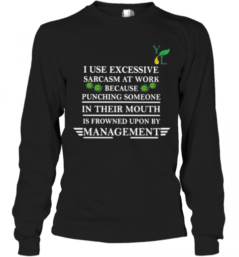 I Use Excessive Sarcasm At Work Because Punching Someone In Their Mouth Is Frowned Upon By Management Covid 19 T-Shirt Long Sleeved T-shirt