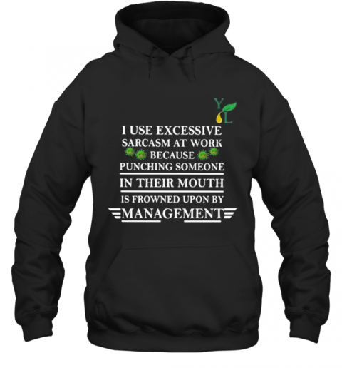 I Use Excessive Sarcasm At Work Because Punching Someone In Their Mouth Is Frowned Upon By Management Covid 19 T-Shirt Unisex Hoodie