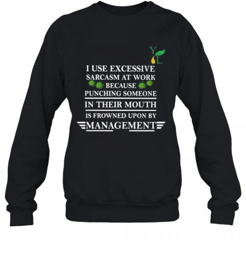 I Use Excessive Sarcasm At Work Because Punching Someone In Their Mouth Is Frowned Upon By Management Covid 19 T-Shirt Unisex Sweatshirt