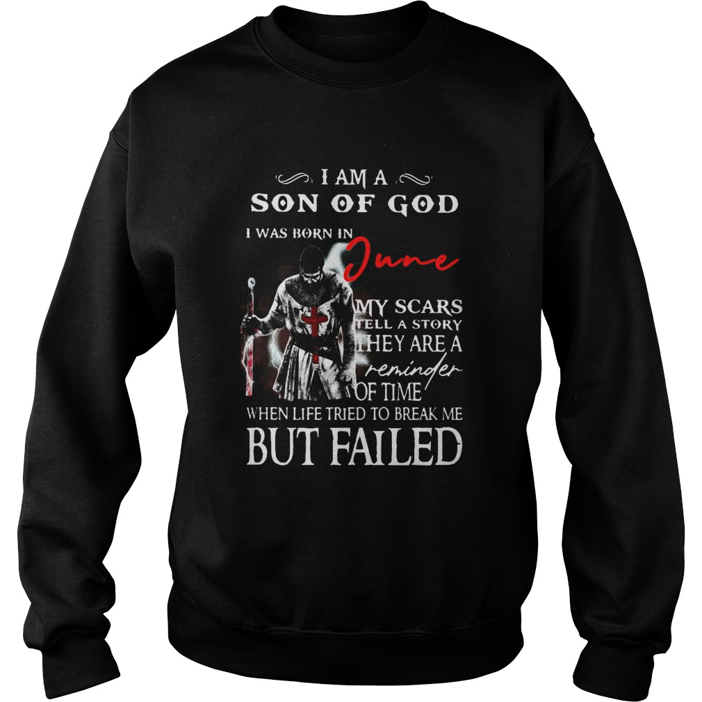 I am a son of God I was born in June but failed  Sweatshirt
