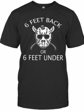 Jason Mask 6 Feet Back Or 6 Feet Under T-Shirt