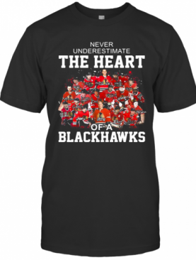 Never Underestimate The Heart Of A Chicago Blackhawks Signatures T-Shirt