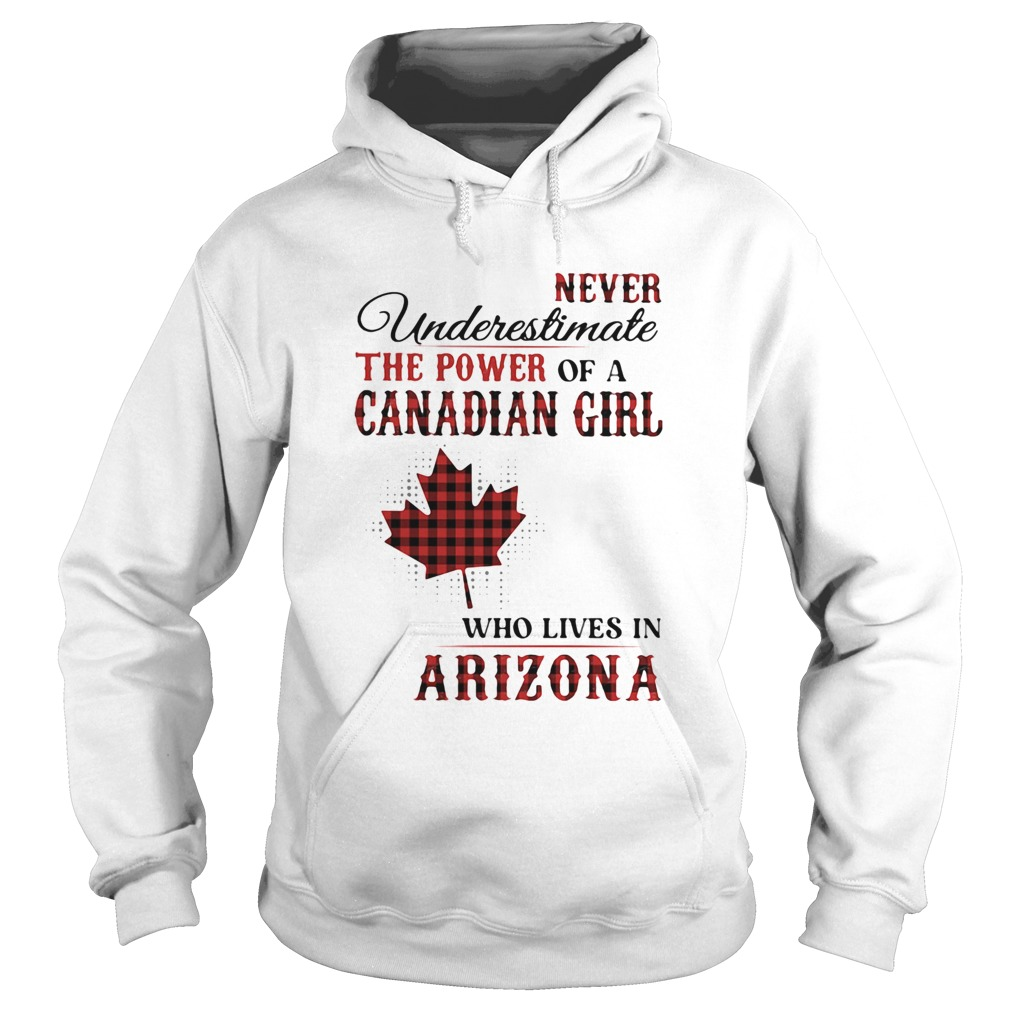 Never underestimate the power of a canadian girl who lives in arizona  Hoodie