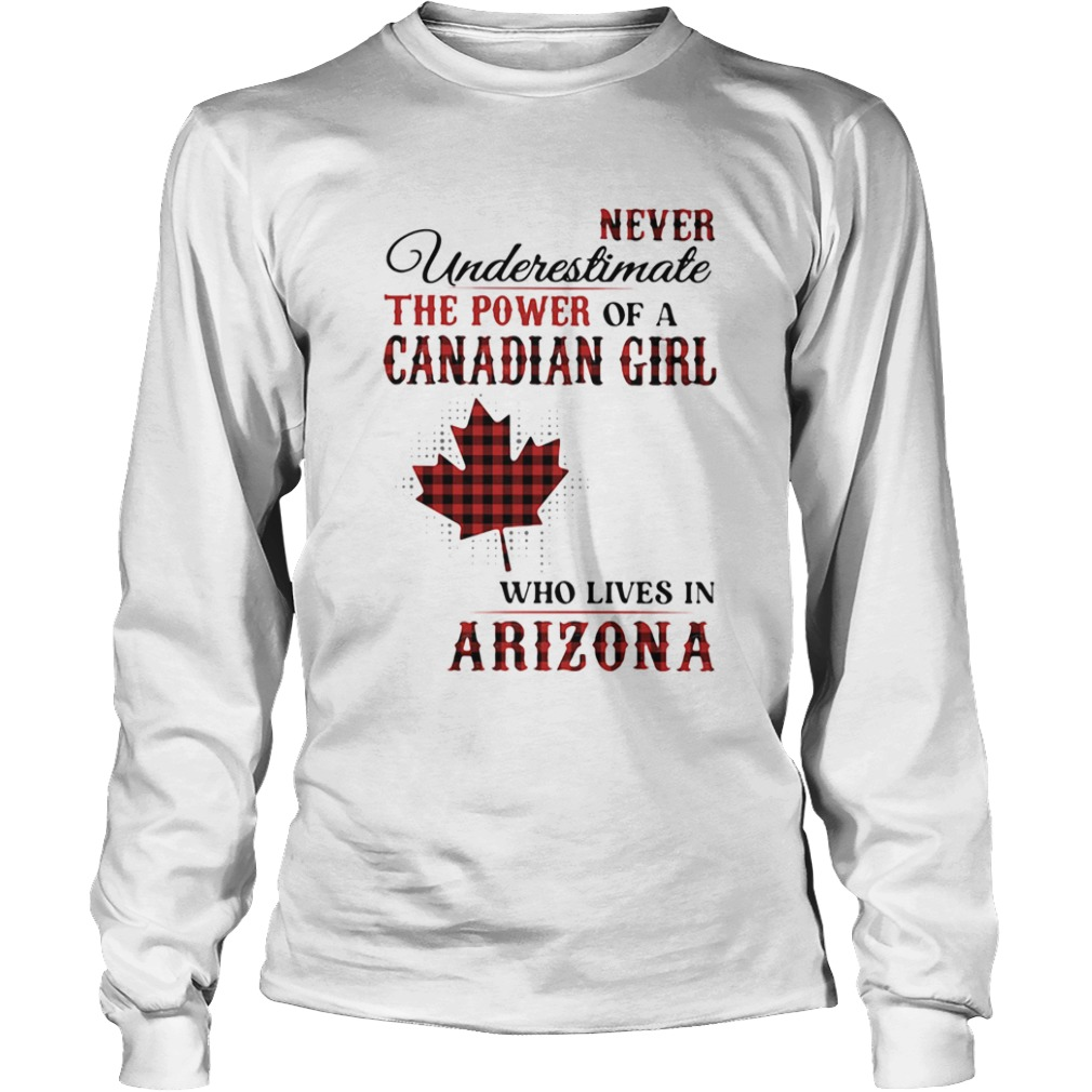 Never underestimate the power of a canadian girl who lives in arizona  Long Sleeve