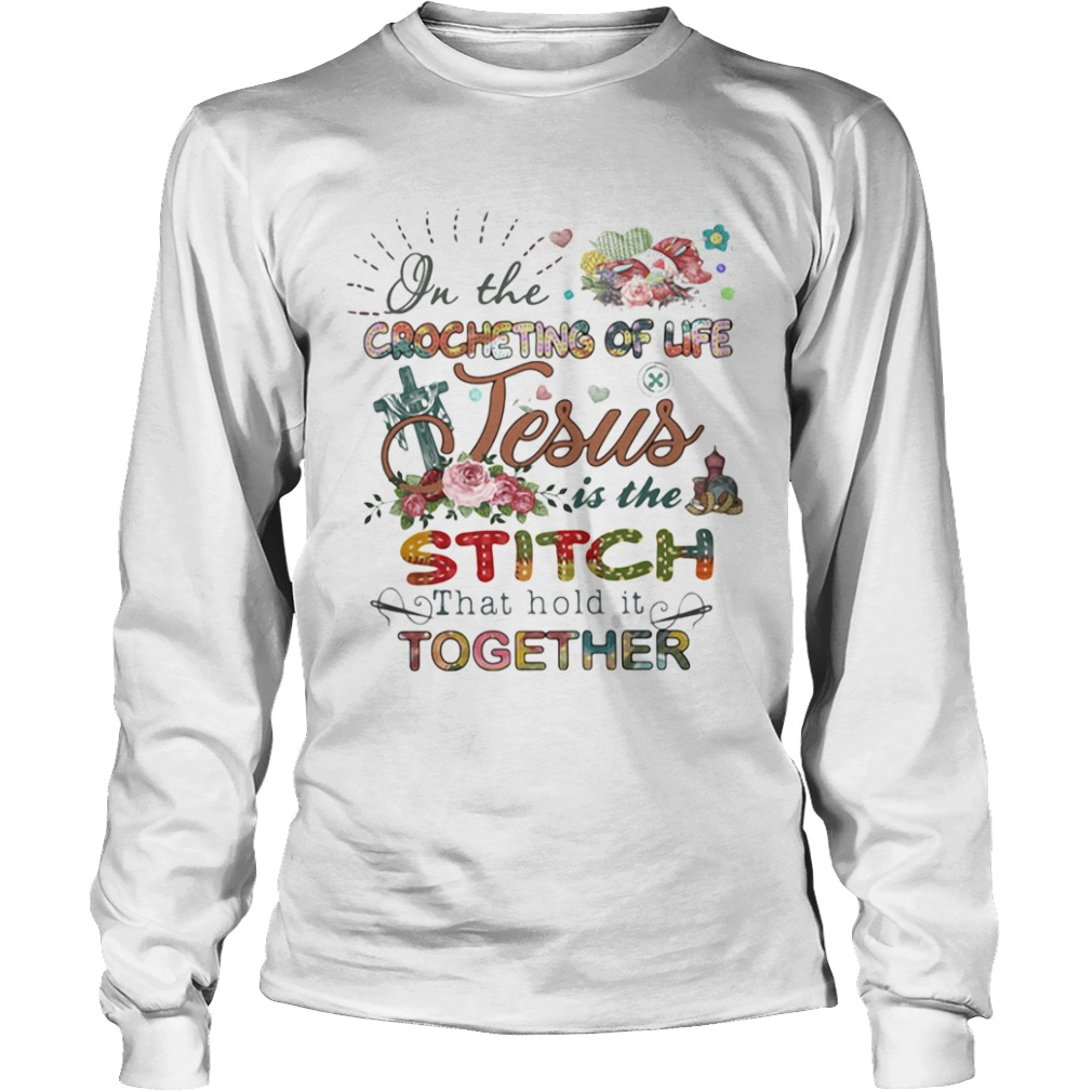 On The Crocheting Of Life Jesus Is The Stiich That Hold It Together Flower Cross  Long Sleeve