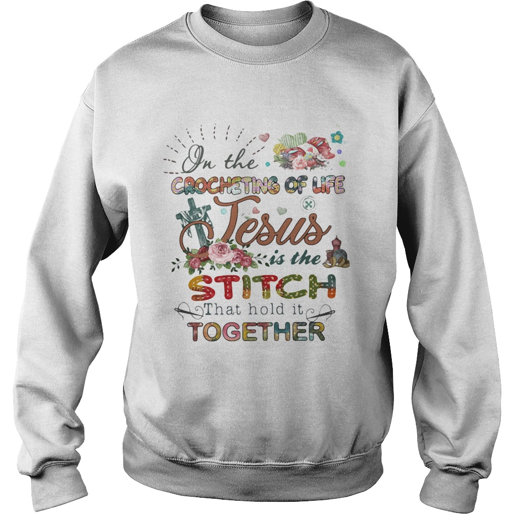 On The Crocheting Of Life Jesus Is The Stiich That Hold It Together Flower Cross  Sweatshirt