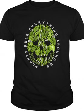 Plants Rule Everything Around Me shirt