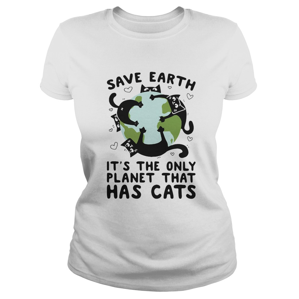 Save earth its the only planet that has cats  Classic Ladies