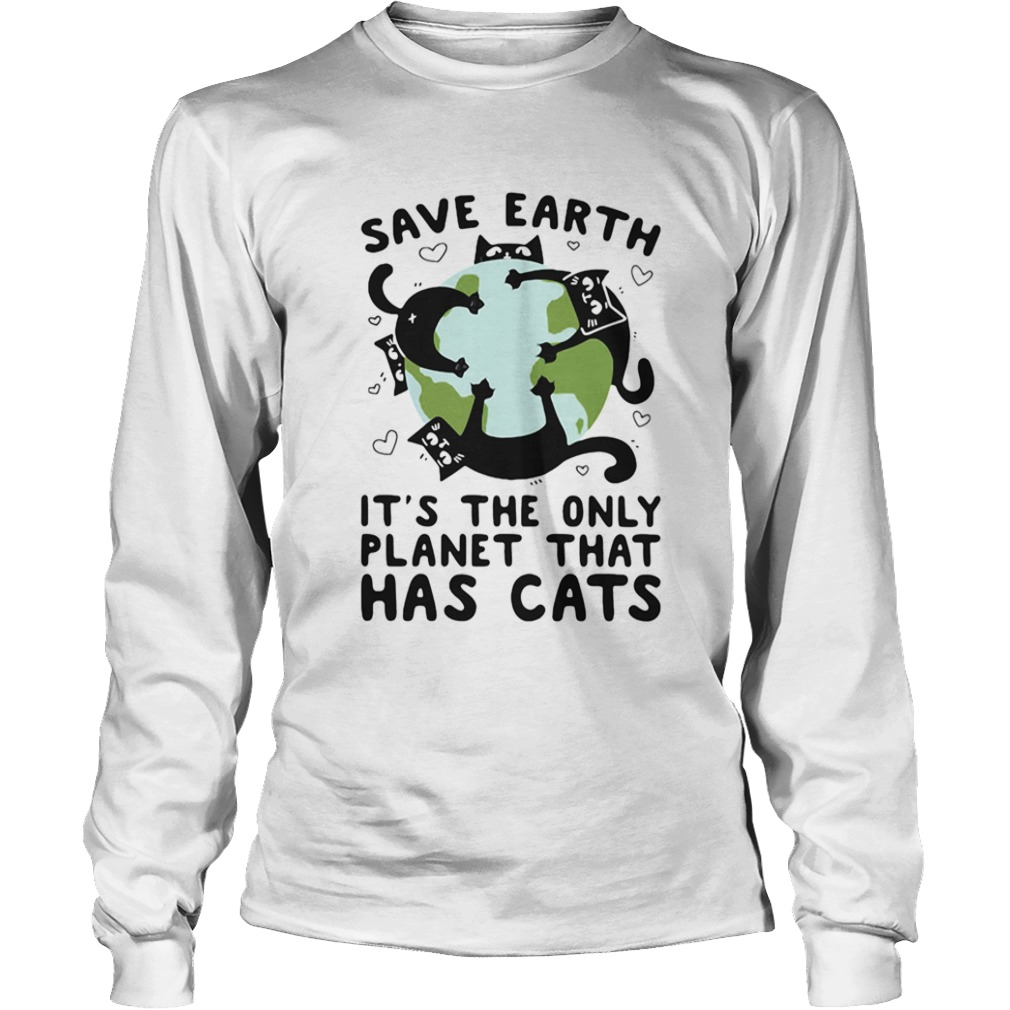 Save earth its the only planet that has cats  Long Sleeve