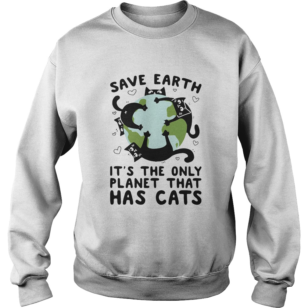 Save earth its the only planet that has cats  Sweatshirt