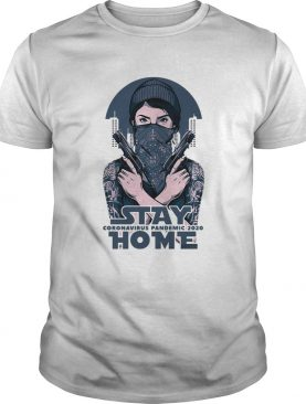 Stay home coromavirus pandemic 2020 girl guns shirt