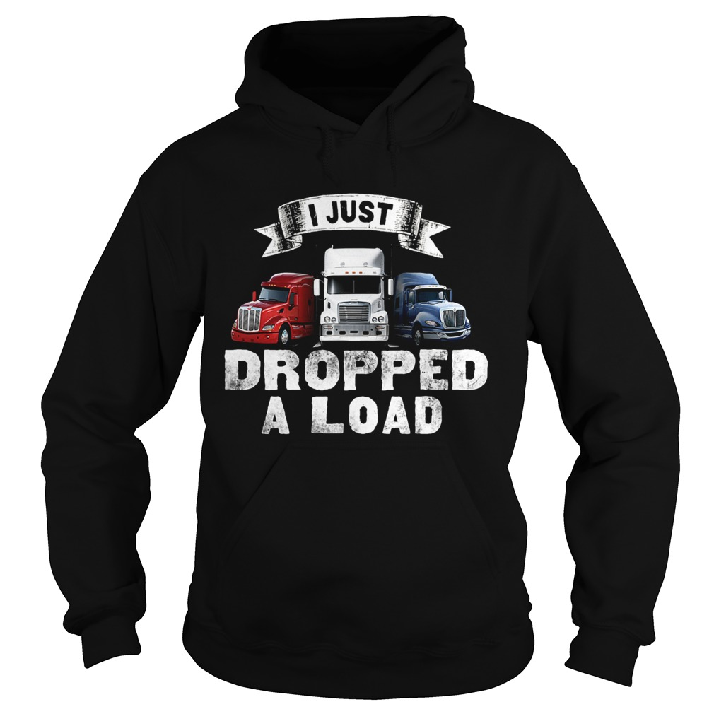 Truck I just dropped a load  Hoodie