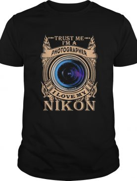 Trust me im a photographer i love my nikon night shirt