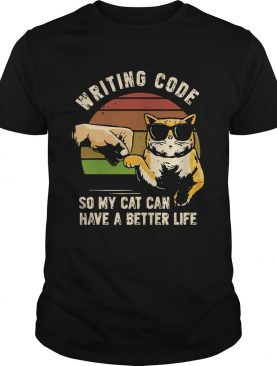 Writing Code So My Cat Can Have A Better Life shirt