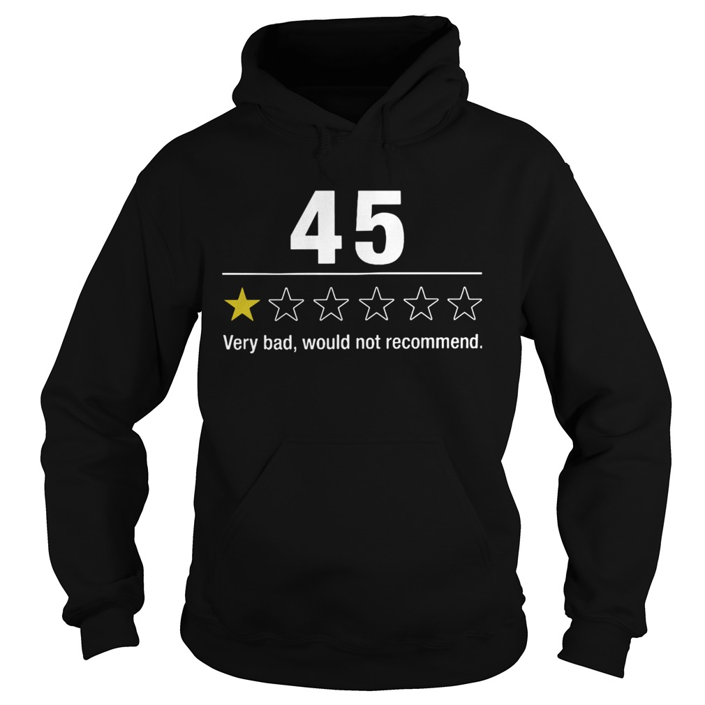 45 Very Bad Would Not Recommend  Hoodie