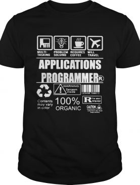 Applications programmer warning sarcasm inside contents may vary in color 100 organic shirt