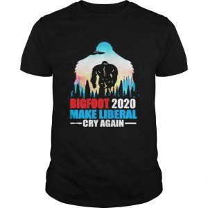 BIGFOOT 2020 MAKE LIBERAL CRY AGAIN ALIEN shirt