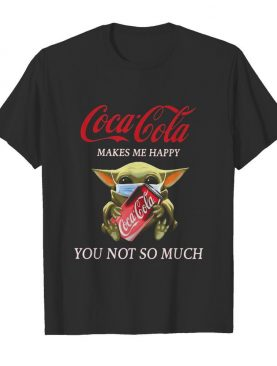 Baby yoda mask coca cola makes me happy you not so much shirt