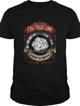 Because Im the DM Thats why RPG Game shirt