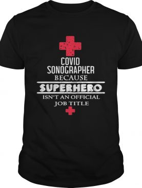 Covid Sonographer Because Superhero Isnt An Official Job Title shirt