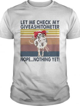 Cow let me check my giveasitometer nope nothing yet vintage retro shirt