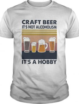 Craft beer its not alcoholism its a hobby vintage retro shirt