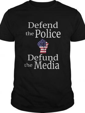 Defend the police defund the media American flag shirt