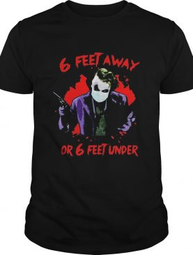 Halloween joker 6 feet away or 6 feet under shirt